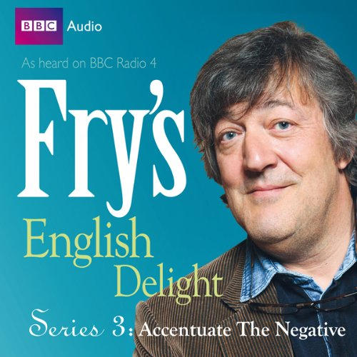 Fry's English Delight - Series 3, Episode 3: Accentuate the Negative  Audiolibri