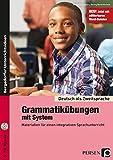 Grammatikübungen mit System: Materialien für einen integrativen Sprachunterricht (5. bis 10. Klasse) (Deutsch als Zweitsprache syst. fördern - SEK)