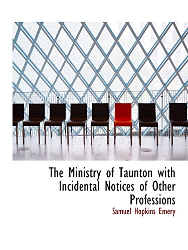 The Ministry of Taunton with Incidental Notices of Other Professions