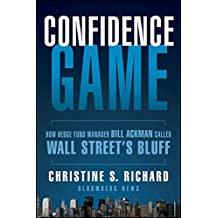Confidence Game: How Hedge Fund Manager Bill Ackman Called Wall Street's Bluff (Bloomberg, Band 146)