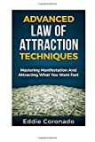 Advanced Law of Attraction Techniques: Mastering Manifestation and Attracting What You Want Fast! by Eddie Coronado (2015-09-20)