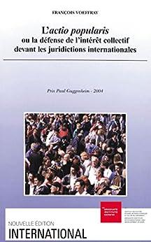 L'actio popularis ou la défense de l'intérêt collectif devant les juridictions internationales par [Voeffray, François]