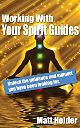 Working With Your Spirit Guides: Unlock the guidance and support you have been looking for. (English Edition)
