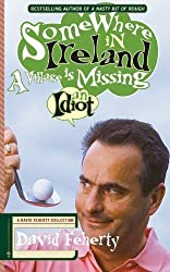 Somewhere in Ireland, A Village is Missing an Idiot: A David Feherty Collection: Written by David Feherty, 2013 Edition, Publisher: Black Irish Entertainment LLC [Paperback]