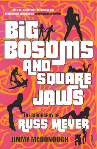 Big Bosoms And Square Jaws: The Biography of Russ Meyer
