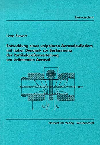 Entwicklung eines unipolaren Aerosolaufladers mit hoher Dynamik zur Bestimmung der Partikelgrößenverteilung am strömenden Aerosol (Elektrotechnik)