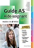 Guide AS - Aide-soignant: Modules 1 à 8 + AFGSU. Avec vidéos...
