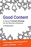 Good Content: A Genuine Content Strategy for the Reluctant Marketer (English Edition)