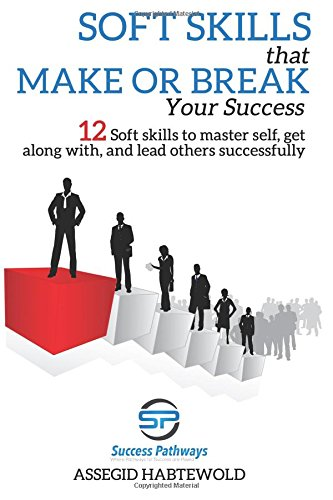 Soft Skills  That  Make or Break  Your Success: 12 Soft skills to master self, get along with, and lead others successfully