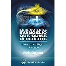 Este no es el evangelio que quise ofrecerte: Un curso de milagros, T-4.In.3:10