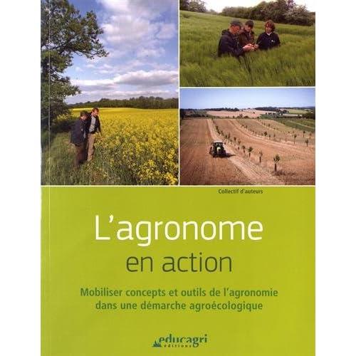 L'agronome en action: Mobiliser concepts et outils de l'agronomie dans une démarche agroécologique