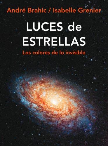 Luces de estrellas: Los colores de lo invisible (Libros Singulares) por André Brahic