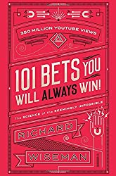 101 Bets You Will Always Win: The Science of the Seemingly Impossible by Richard Wiseman (2016-09-08)