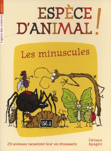 Espèce d'animal ! : Volume 2, Les minuscules