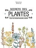 Secrets des plantes : Pour se soigner naturellement