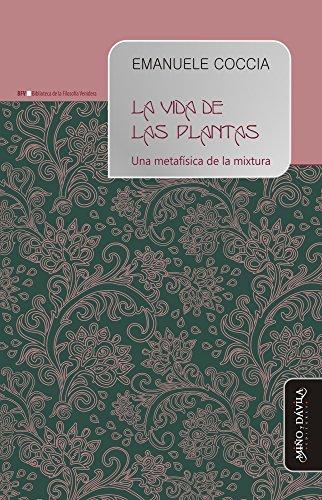La vida de las plantas: Una metafísica de la mixtura (Biblioteca de la Filosofía Venidera nº 7) por Emanuele Coccia