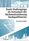 Duale Studiengänge als Instrument der Nachwuchssicherung Hochqualifizierter