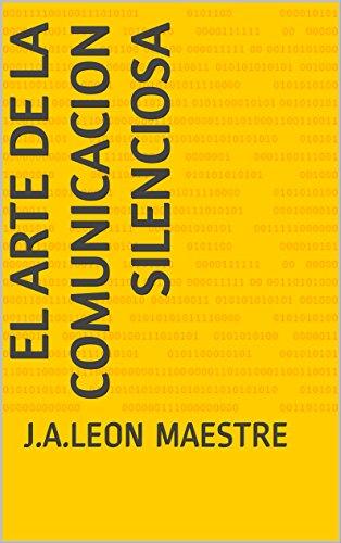 EL ARTE DE LA COMUNICACION SILENCIOSA: J.A.LEON MAESTRE por JOSÉ ANTONIO LEON