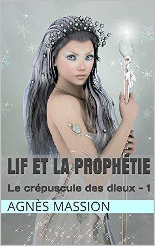 Lif et La Prophétie: Lif - 1 (Le Crépuscule des Dieux) par Agnès Massion