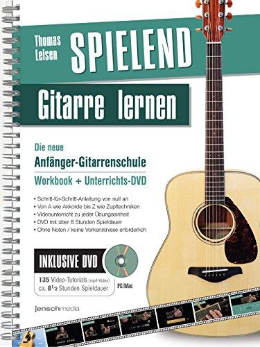 Spielend Gitarre Lernen: Die neue Anfänger-Gitarrenschule (mit DVD)