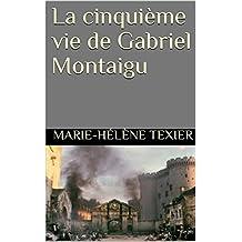 La cinquième vie de Gabriel Montaigu