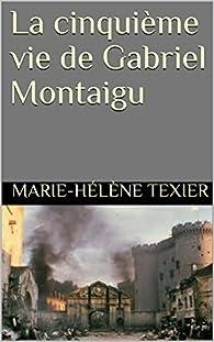 La cinquième vie de Gabriel Montaigu par Marie-Hélène Texier
