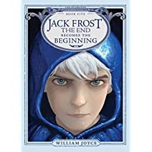 Jack Frost: The End Becomes the Beginning (The Guardians, Band 5)