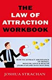 The Law of Attraction Workbook: How to Attract Abundance of Money, Wealth, Love & Health (Turn Failure into Success)
