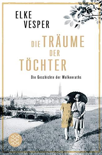 Die Träume der Töchter: Die Geschichte der Wolkenraths (Band 2)