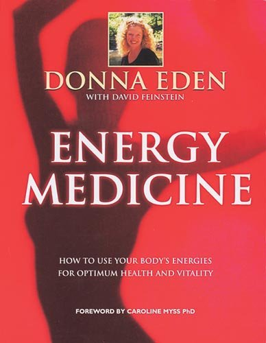 Energy Medicine: How to Use Your Body's Energies for Optimum Health and Vitality by Donna Eden (1999-06-04)