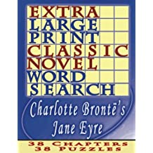 Extra Large Print Classic Novel Word Search - Charlotte Bronte's Jane Eyre: 38 Easy To See Puzzles, One Puzzle Per Chapter: Volume 4