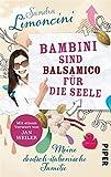 Bambini sind Balsamico für die Seele: Geheimnisse italienischer Kindererziehung von Sandra Limoncini