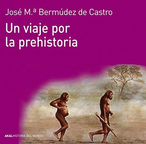 Un viaje por la prehistoria (Historia del mundo) por José María Bermúdez de Castro