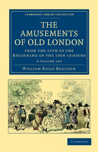 The Amusements of Old London - 2 Volume Set: The Amusements of Old London 2 Volume Paperback Set: Being a Survey of the Sports and Pastimes, Tea ... (Cambridge Library Collection - Anthropology)