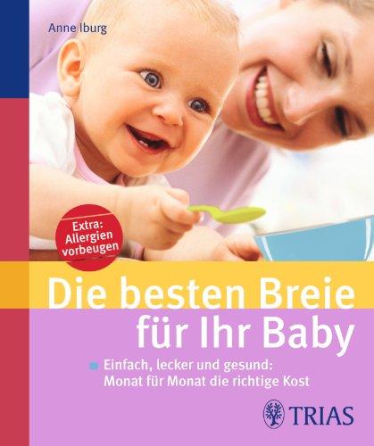 Preisvergleich Produktbild Die besten Breie für Ihr Baby: Einfach, lecker und gesund: Monat für Monat die richtige Kost