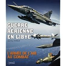 Guerre Aerienne En Libye: L Armee de L Air Au Combat
