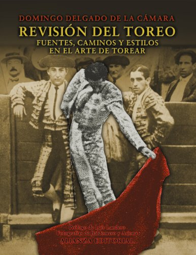 Revision Del Toreo/ Bull Fighting Revision: Fuentes, Caminos Y Estilos En El Arte De Torear