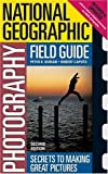 National Geographic Photography Field Guide: Secrets to Making Great Pictures by Peter K. Burian (2003-06-27) - Peter K. Burian;Robert Caputo