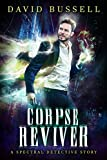 Corpse Reviver: An Uncanny Kingdom Urban Fantasy (The Spectral Detective Series Book 2)