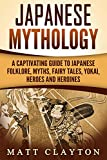 #8: Japanese Mythology: A Captivating Guide to Japanese Folklore, Myths, Fairy Tales, Yokai, Heroes and Heroines