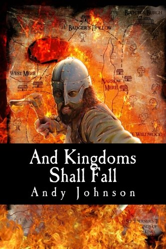 And Kingdoms Shall Fall: The First Tale in the Legend of Hilderwulf: Volume 1
