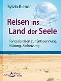 Reisen ins Land der Seele - Fantasiereisen zur Entspannung, Klärung, Zielsetzung - Ein Praxishandbuch