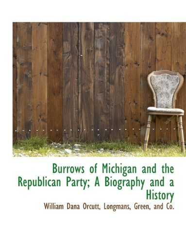 Burrows of Michigan and the Republican Party; A Biography and a History