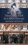 Image de Das letzte Fest des alten Europa: Anna Sacher und ihr Hotel