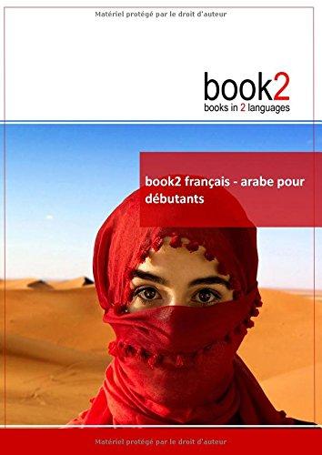 Book2 français-arabe pour débutants : Un livre bilingue