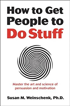 How to Get People to Do Stuff: Master the art and science of persuasion and motivation von [Weinschenk, Susan]