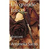 Un grande fuoco: 10 racconti brevi (Italian Edition)