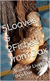 5Loaves & 2Fishes from Dax: Trade for Living thru Dax (English Edition)