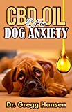 CBD OIL FOR DOG ANXIETY: The Therapeutic Guide to Treating Stress & Anxiousness in Dogs (English Edition)