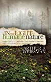 [(In the Light of Humane Nature : Human Values, Nature, the Green Economy, and Environmental Salvation)] [By (author) Arthur B Weissman] published on (April, 2014)